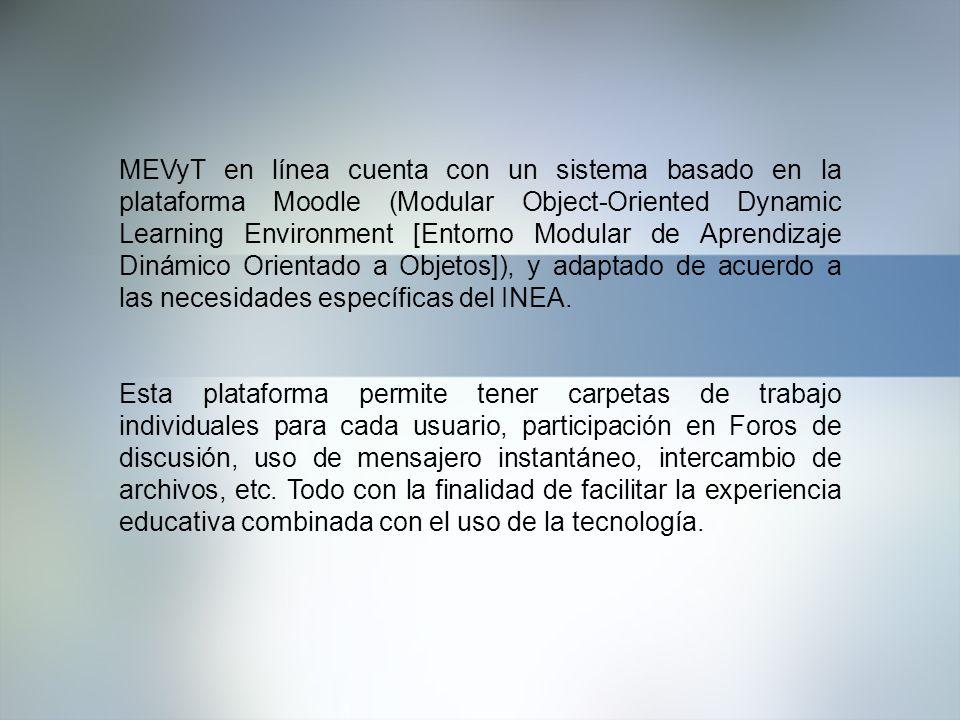 MEVyT en línea cuenta con un sistema basado en la plataforma Moodle (Modular Object-Oriented Dynamic Learning Environment [Entorno Modular de Aprendizaje Dinámico Orientado a Objetos]), y adaptado de acuerdo a las necesidades específicas del INEA.